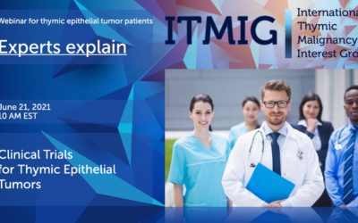 Clinical Trials for Thymic Epithelial Tumors- Monday, June 21, 2021 at 10 AM EST